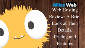 MilesWeb Web Hosting Review: A Brief Look at Their Details, Pricing and Features